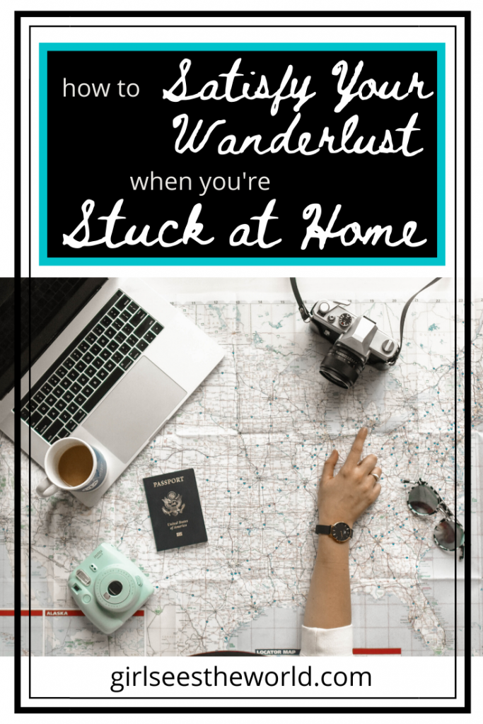 satisfy your wanderlust when you're stuck at home